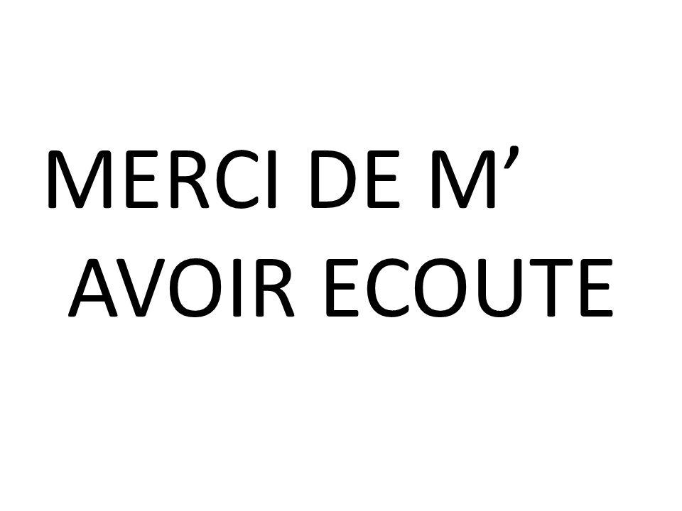 MERCI DE M' AVOIR ECOUTE