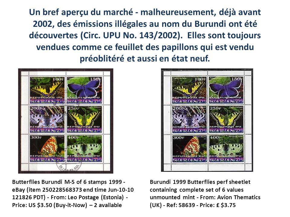 Un bref aperçu du marché - malheureusement, déjà avant 2002, des émissions illégales au nom du Burundi ont été découvertes (Circ. UPU No. 143/2002). Elles sont toujours vendues comme ce feuillet des papillons qui est vendu préoblitéré et aussi en état neuf.