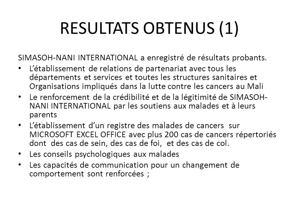RESULTATS OBTENUS (1) SIMASOH-NANI INTERNATIONAL a enregistré de résultats probants.