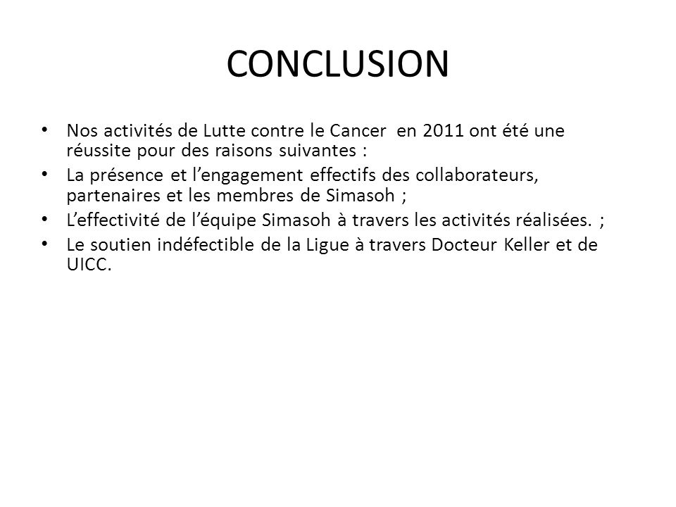 CONCLUSION Nos activités de Lutte contre le Cancer en 2011 ont été une réussite pour des raisons suivantes :