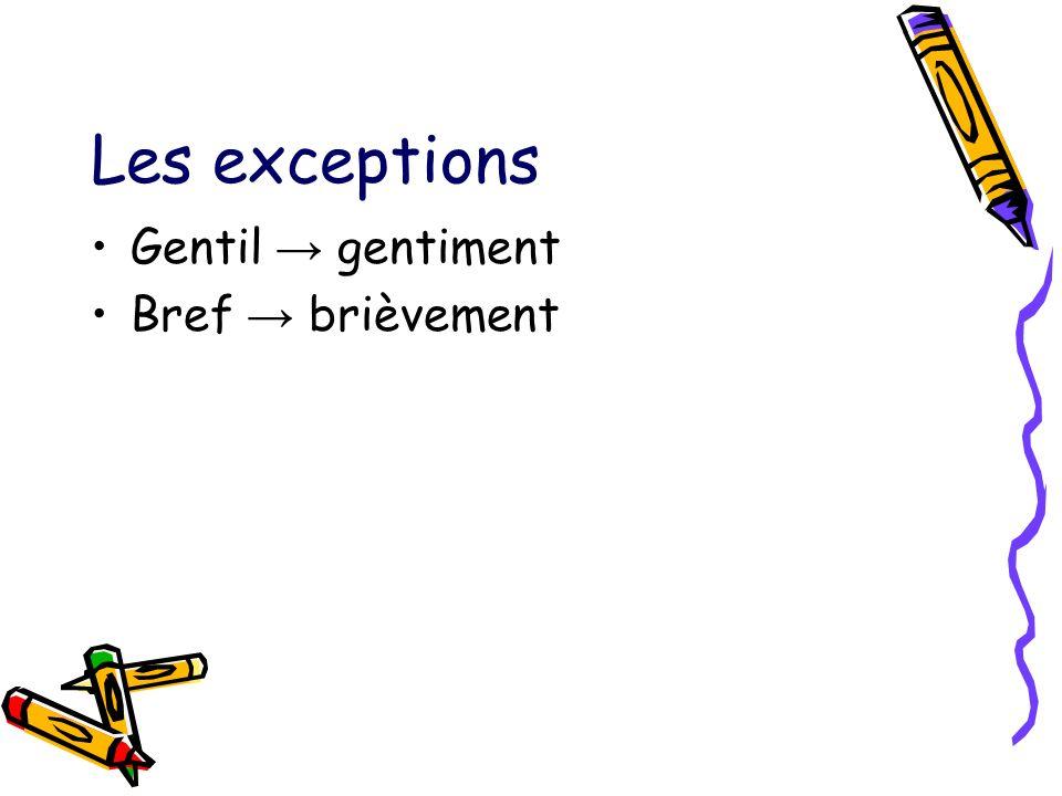 Les exceptions Gentil → gentiment Bref → brièvement