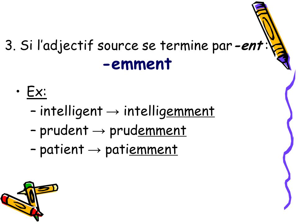 3. Si l'adjectif source se termine par-ent : -emment