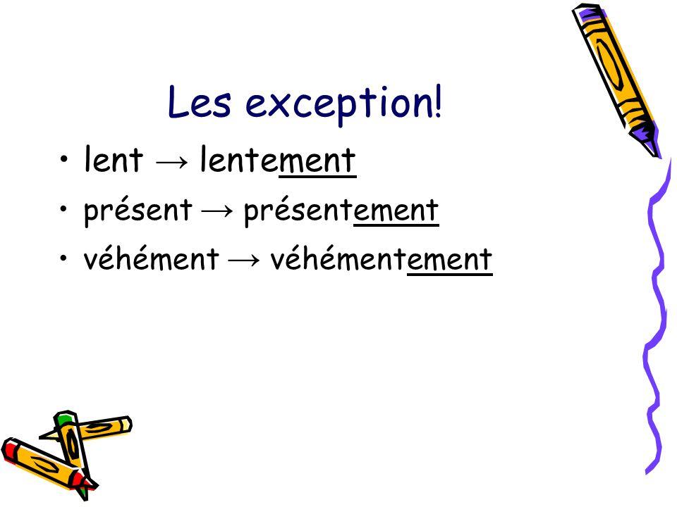 Les exception! lent → lentement présent → présentement