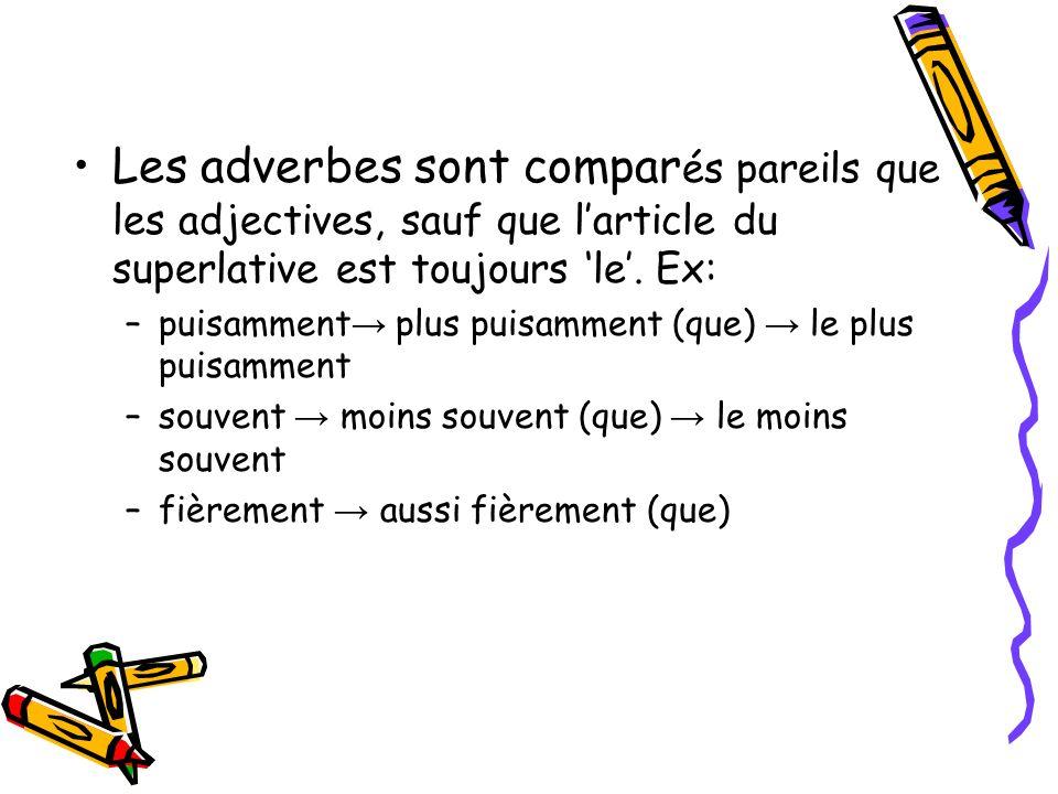 Les adverbes sont comparés pareils que les adjectives, sauf que l'article du superlative est toujours 'le'. Ex: