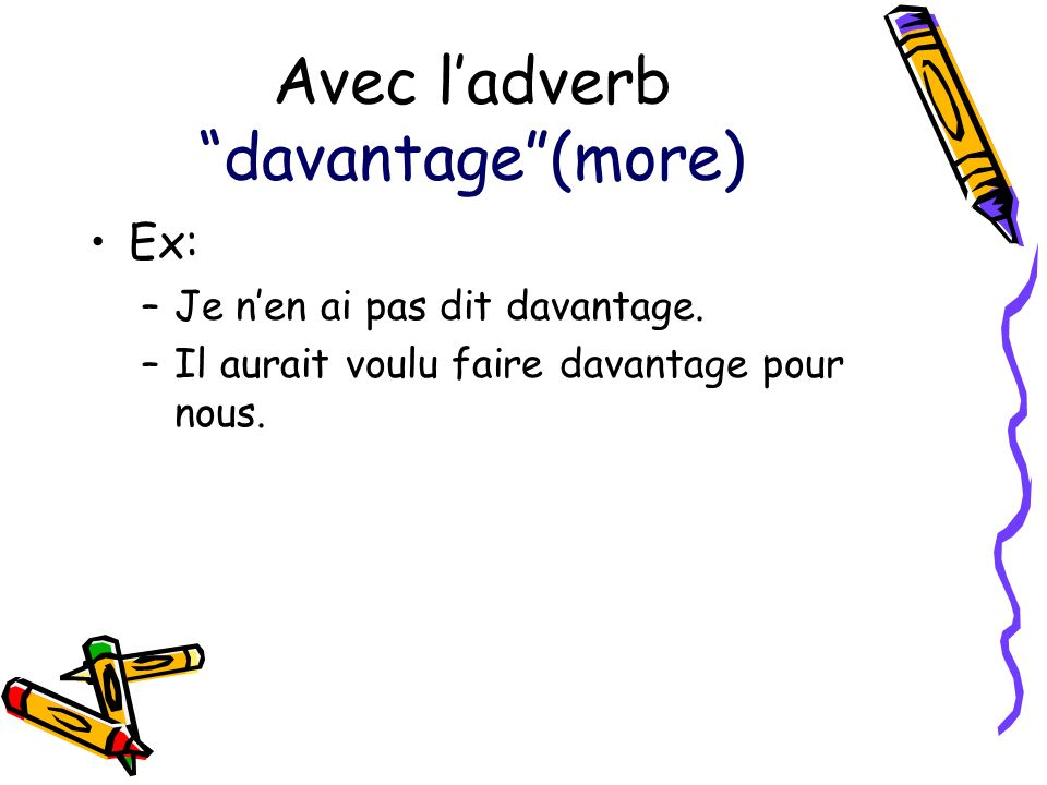 Avec l'adverb davantage (more)