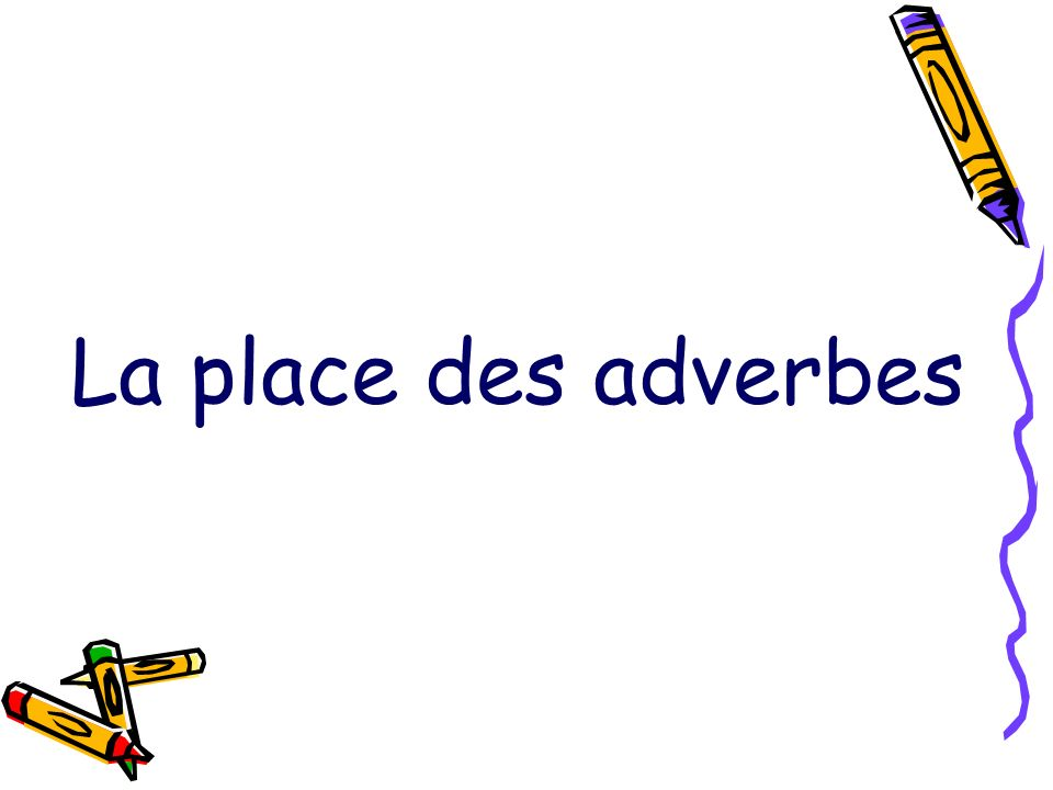 La place des adverbes