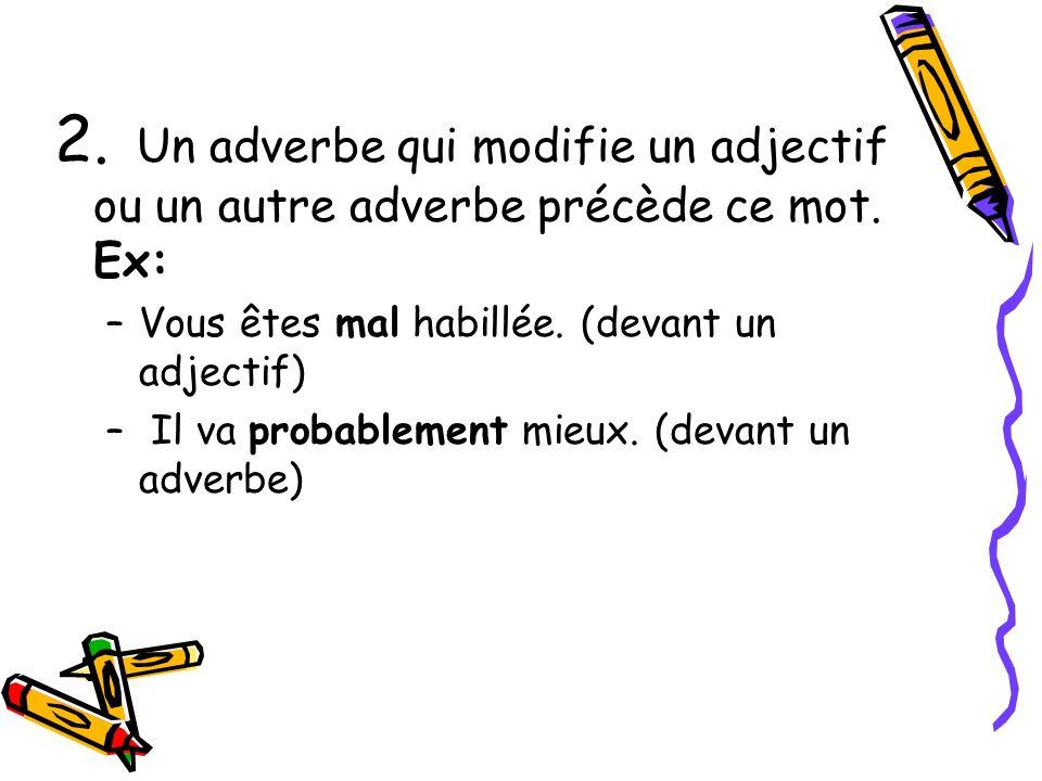 2. Un adverbe qui modifie un adjectif ou un autre adverbe précède ce mot. Ex: