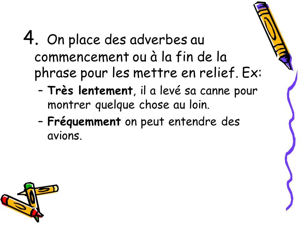4. On place des adverbes au commencement ou à la fin de la phrase pour les mettre en relief. Ex: