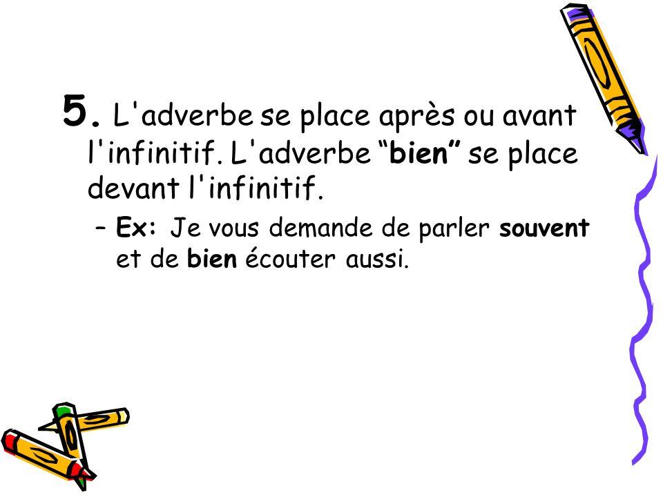 5. L adverbe se place après ou avant l infinitif