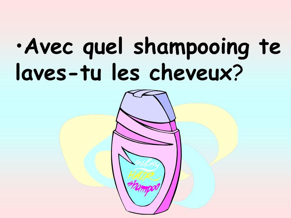 Avec quel shampooing te laves-tu les cheveux