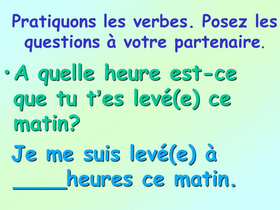 Pratiquons les verbes. Posez les questions à votre partenaire.