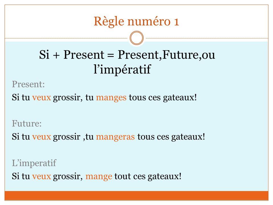 Règle numéro 1 Si + Present = Present,Future,ou l'impératif Present: