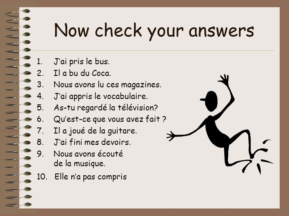 Now check your answers J'ai pris le bus. Il a bu du Coca.