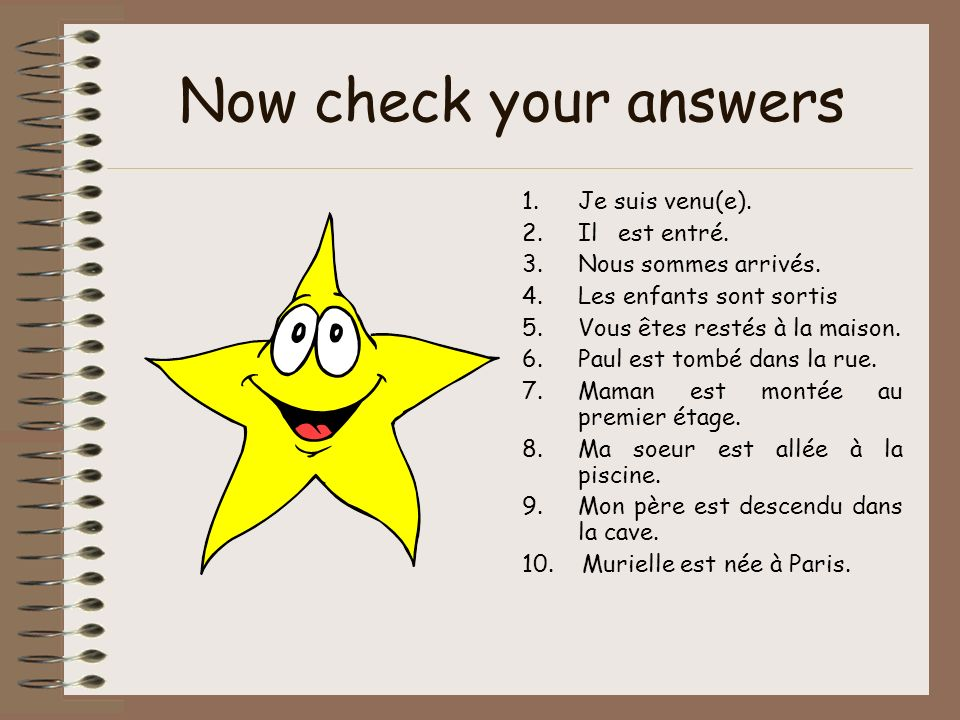 Now check your answers Je suis venu(e). Il est entré.