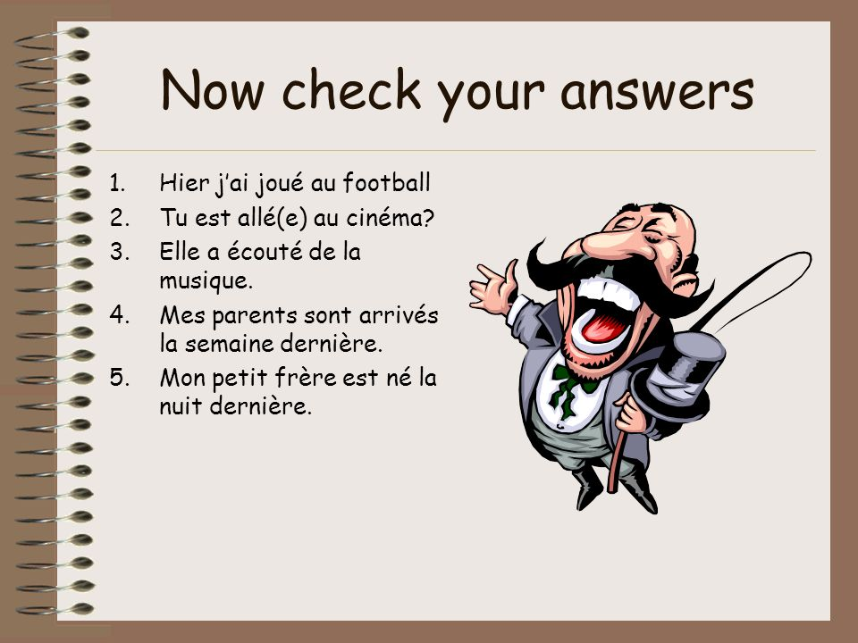 Now check your answers Hier j'ai joué au football