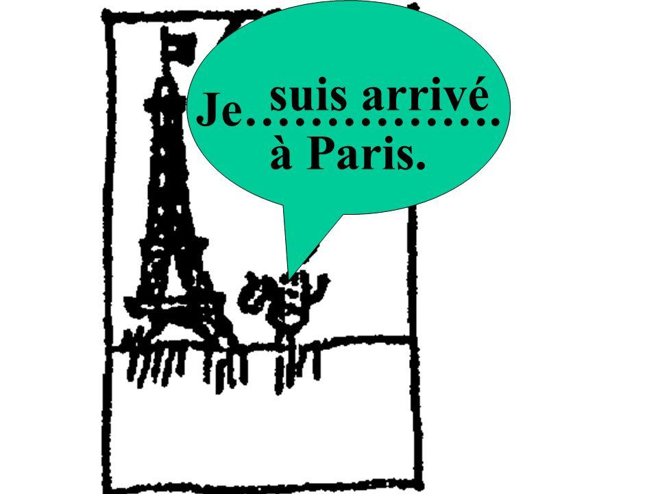 Je……………. suis arrivé à Paris.
