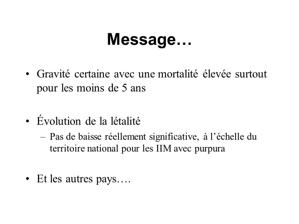 Message… Gravité certaine avec une mortalité élevée surtout pour les moins de 5 ans. Évolution de la létalité.