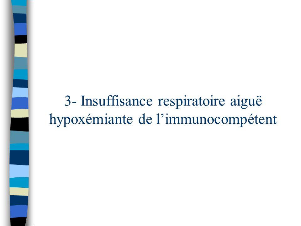 3- Insuffisance respiratoire aiguë hypoxémiante de l'immunocompétent