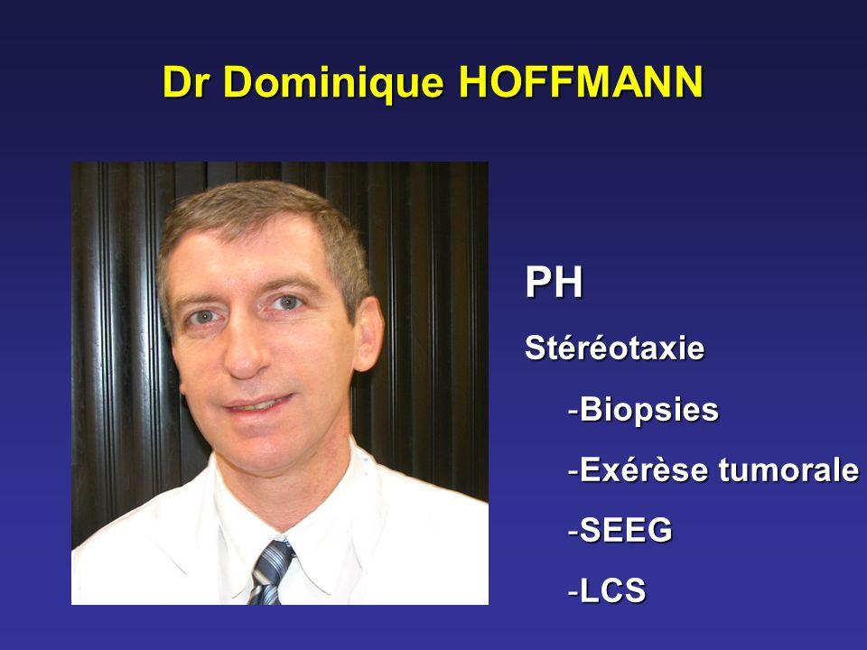 Dr Dominique HOFFMANN PH Stéréotaxie Biopsies Exérèse tumorale SEEG