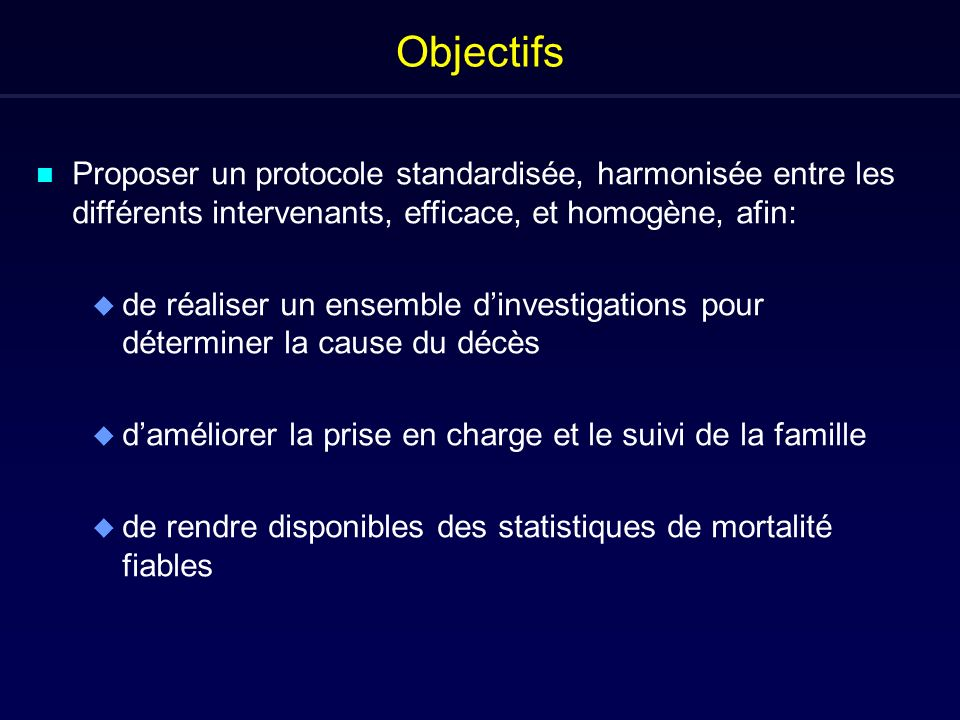 Objectifs Proposer un protocole standardisée, harmonisée entre les différents intervenants, efficace, et homogène, afin:
