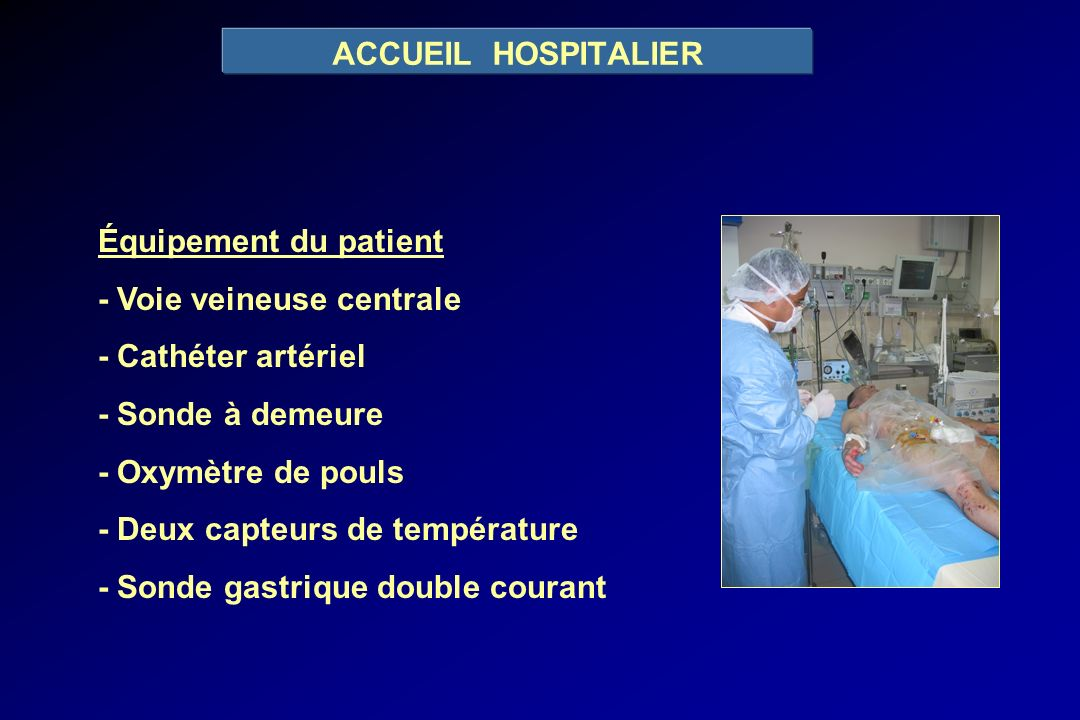 ACCUEIL HOSPITALIERÉquipement du patient. - Voie veineuse centrale. - Cathéter artériel. - Sonde à demeure.