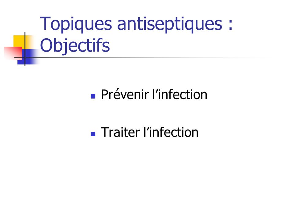 Topiques antiseptiques : Objectifs