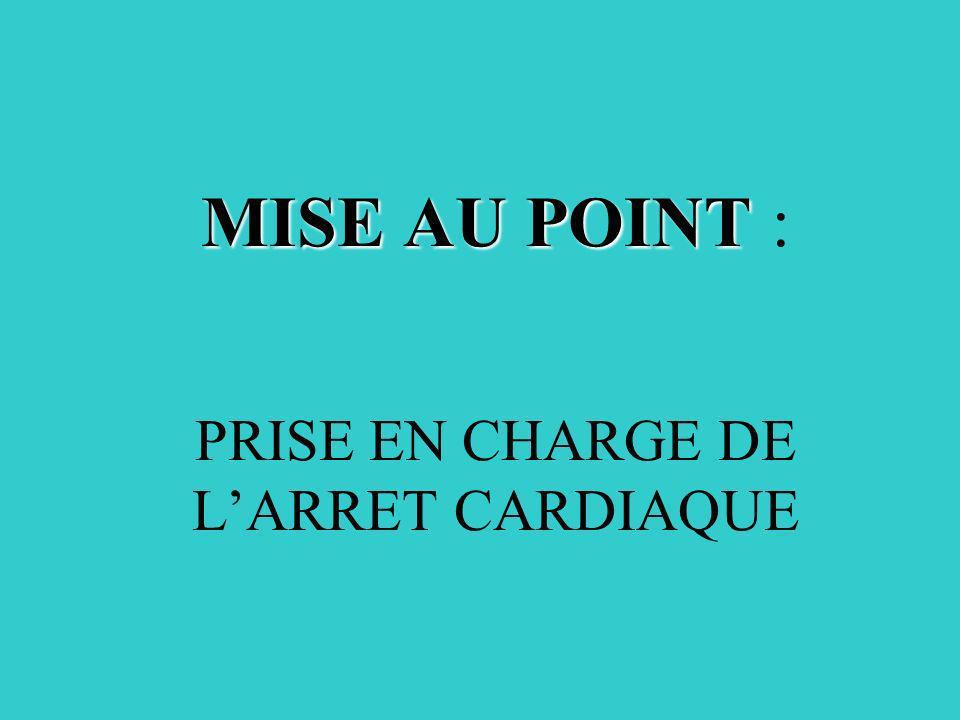 MISE AU POINT : PRISE EN CHARGE DE L'ARRET CARDIAQUE