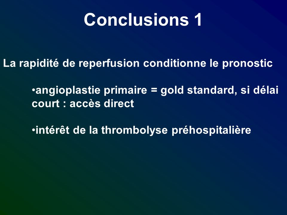 Conclusions 1 La rapidité de reperfusion conditionne le pronostic