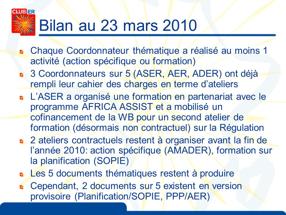 Bilan au 23 mars 2010Chaque Coordonnateur thématique a réalisé au moins 1 activité (action spécifique ou formation)