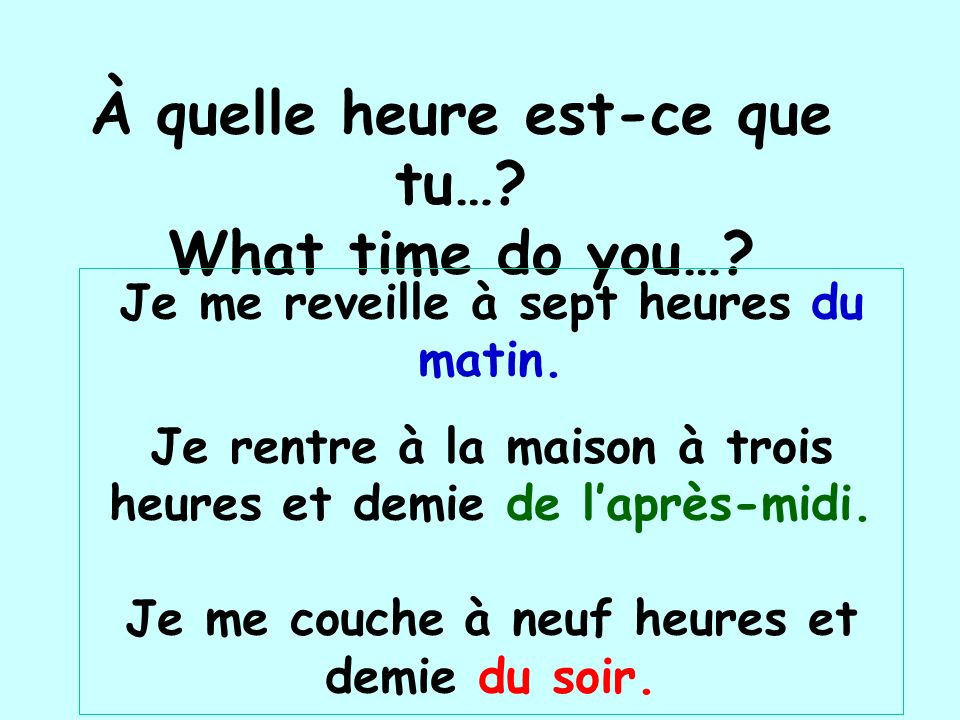 À quelle heure est-ce que tu… What time do you…
