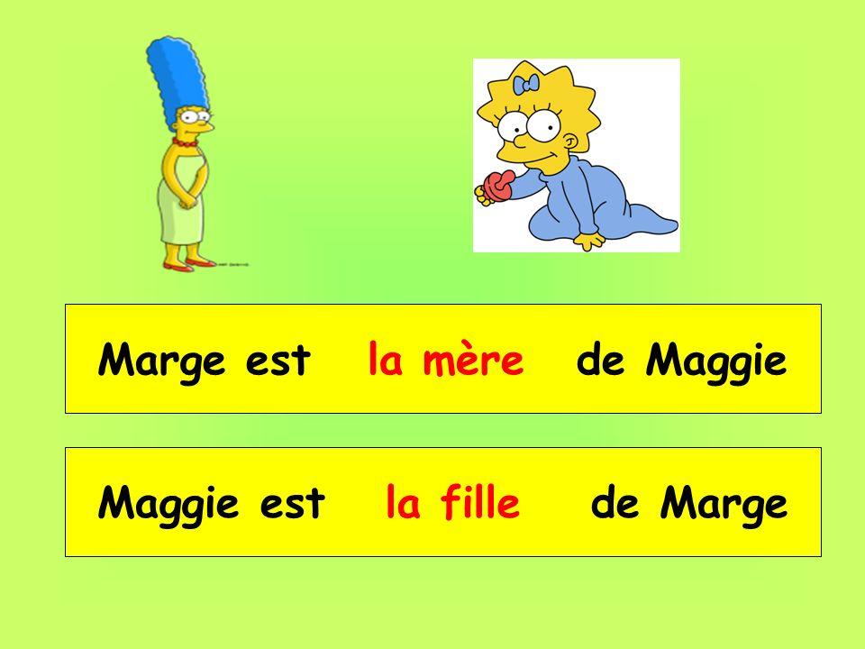 Marge est __ _____ de Maggie Maggie est __ _____ de Marge