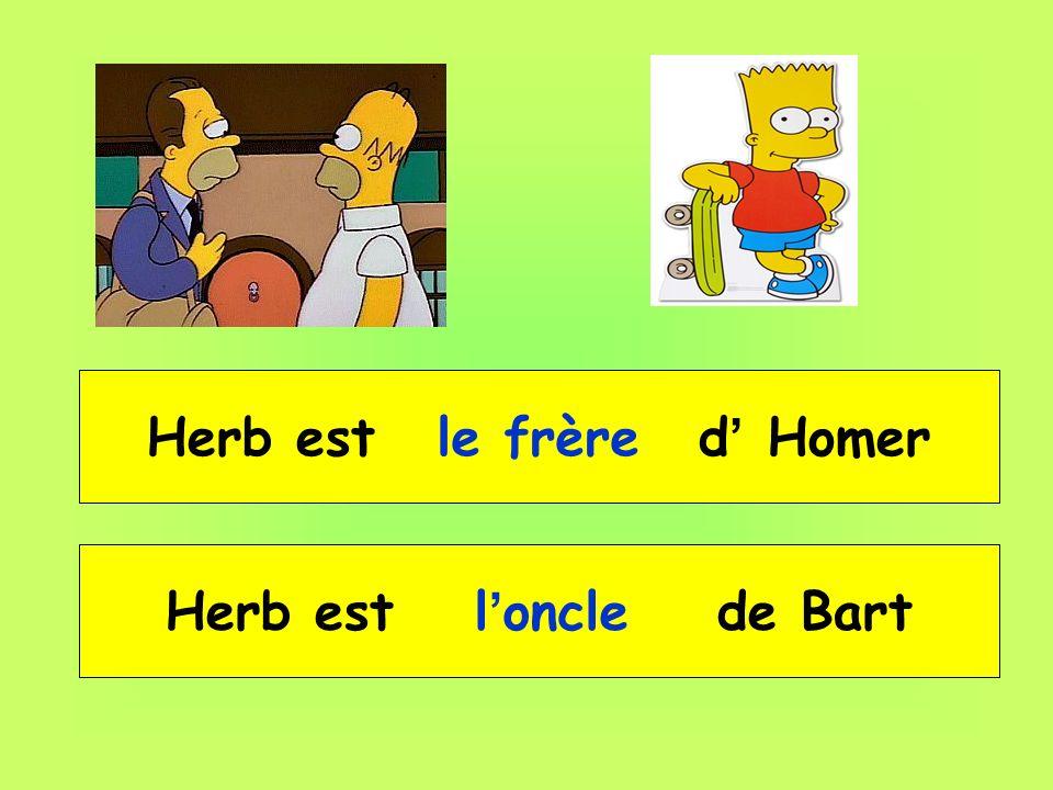 Herb est __ _____ d' Homer Herb est __ _____ de Bart