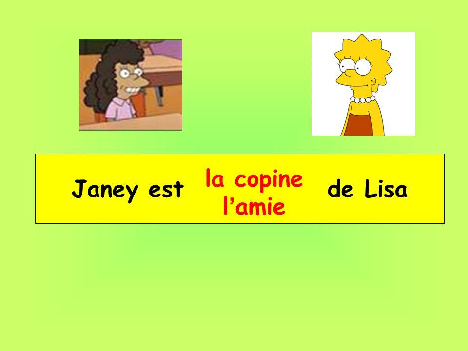 Janey est __ _____ de Lisa