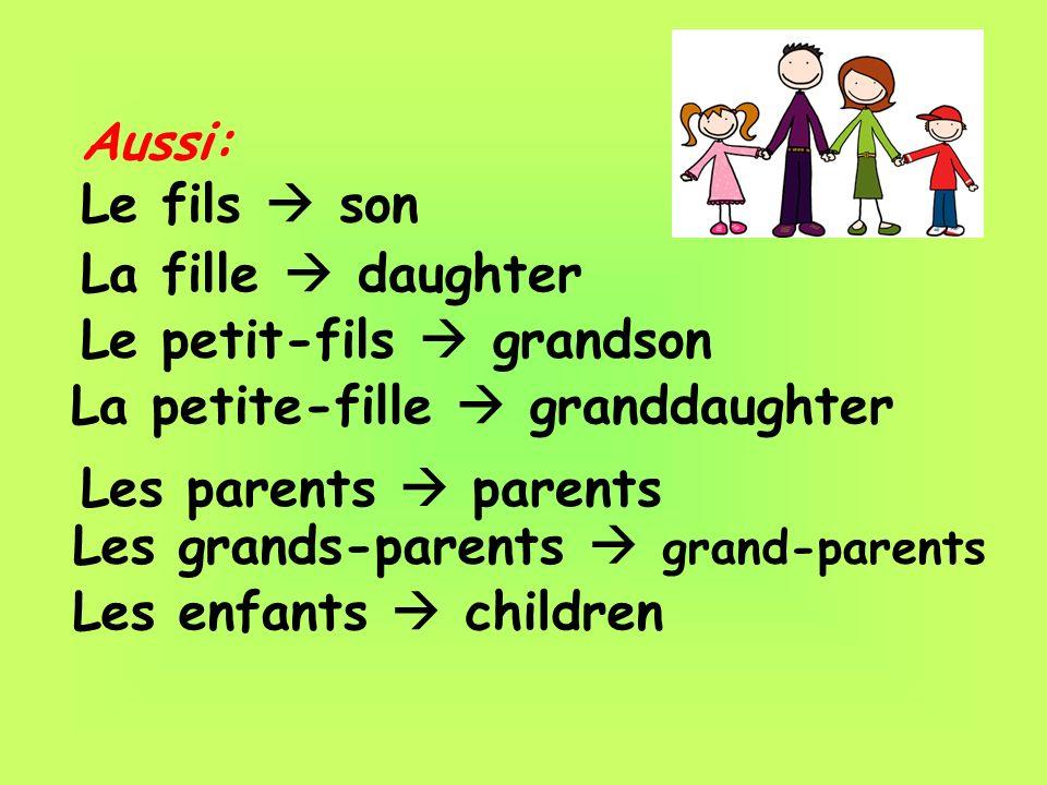 Aussi:Le fils  son. La fille  daughter. Le petit-fils  grandson. La petite-fille  granddaughter.
