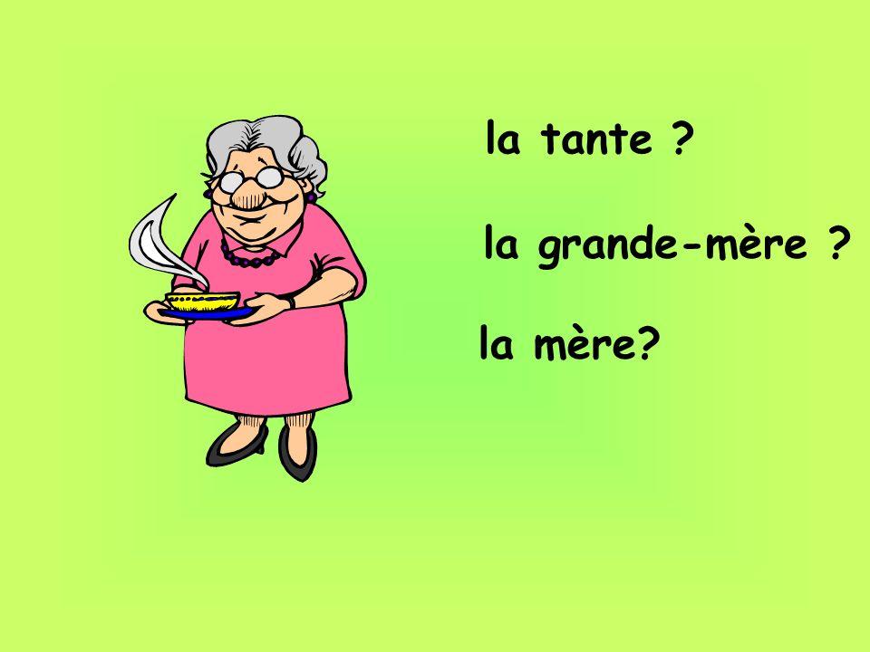 la tante la grande-mère la mère