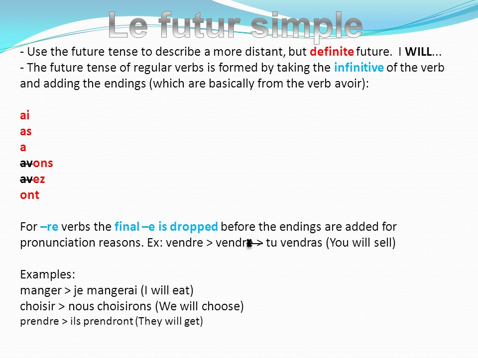 Le futur simple - Use the future tense to describe a more distant, but definite future. I WILL...