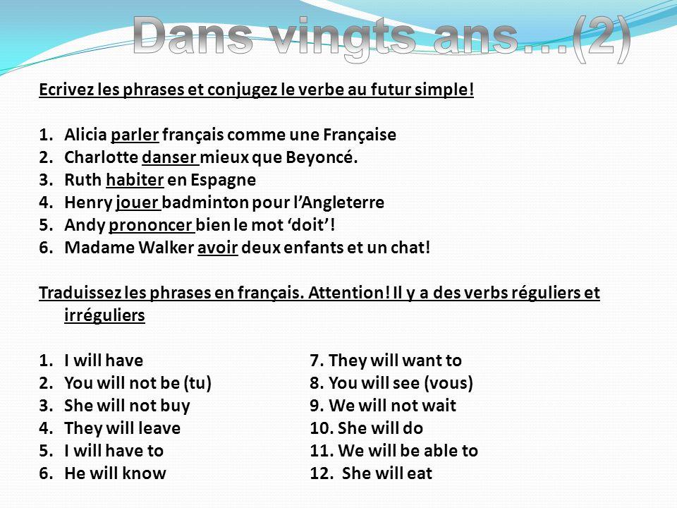 Dans vingts ans…(2) Ecrivez les phrases et conjugez le verbe au futur simple! Alicia parler français comme une Française.
