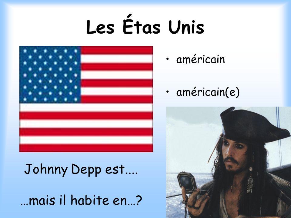 Les Étas Unis Johnny Depp est.... …mais il habite en… américain