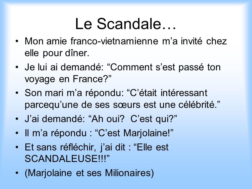 Le Scandale… Mon amie franco-vietnamienne m'a invité chez elle pour dîner. Je lui ai demandé: Comment s'est passé ton voyage en France