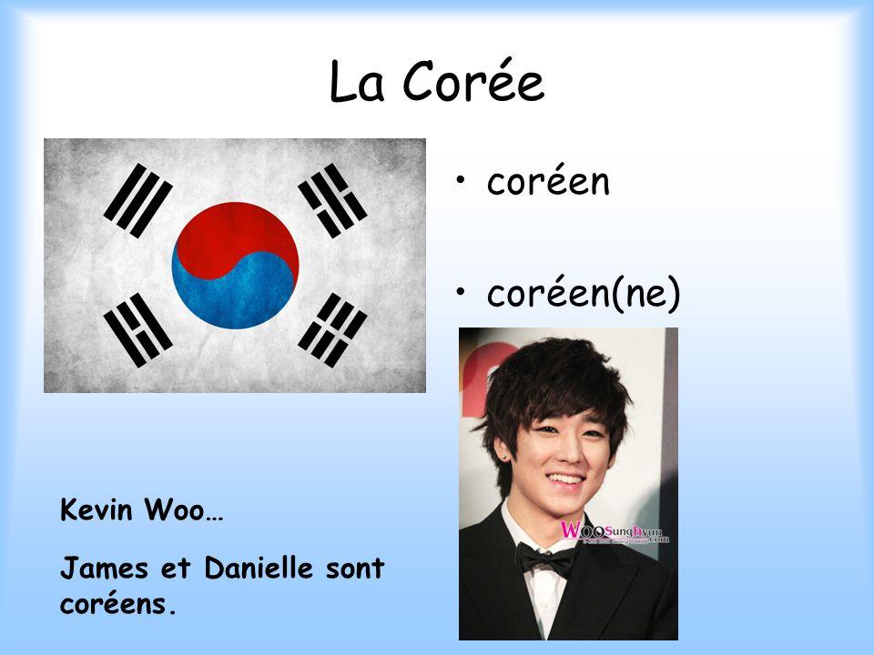 La Corée coréen coréen(ne) Kevin Woo… James et Danielle sont coréens.