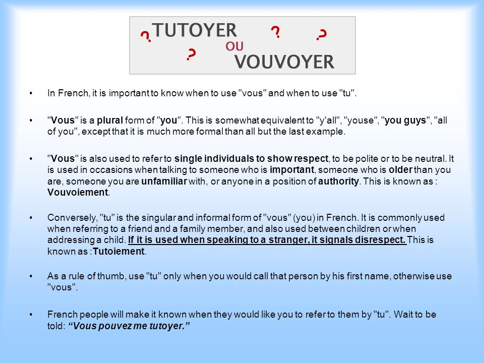 In French, it is important to know when to use vous and when to use tu .