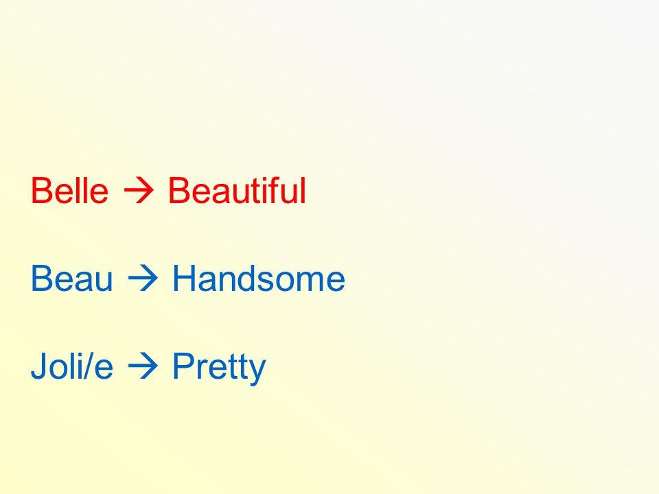 Belle  Beautiful Beau  Handsome Joli/e  Pretty