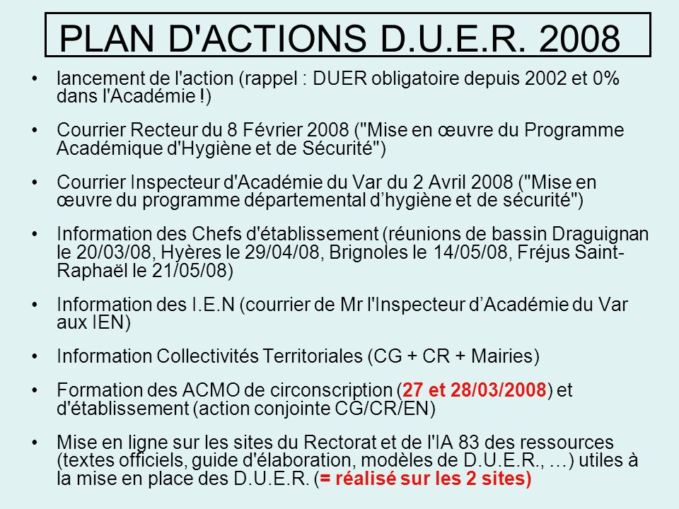 26/03/2017 PLAN D ACTIONS D.U.E.R. 2008. lancement de l action (rappel : DUER obligatoire depuis 2002 et 0% dans l Académie !)