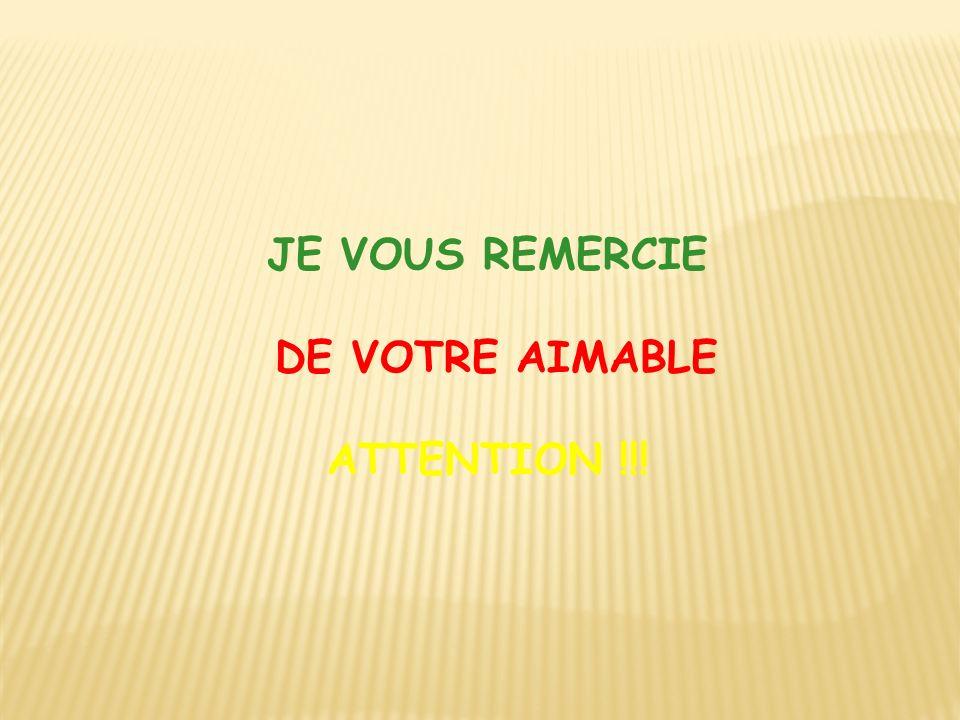 JE VOUS REMERCIE DE VOTRE AIMABLE ATTENTION !!!