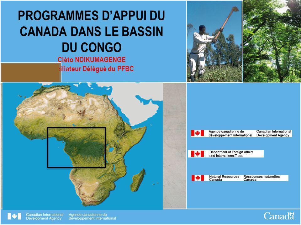 PROGRAMMES D'APPUI DU CANADA DANS LE BASSIN DU CONGO Cléto NDIKUMAGENGE Faciliateur Délégué du PFBC