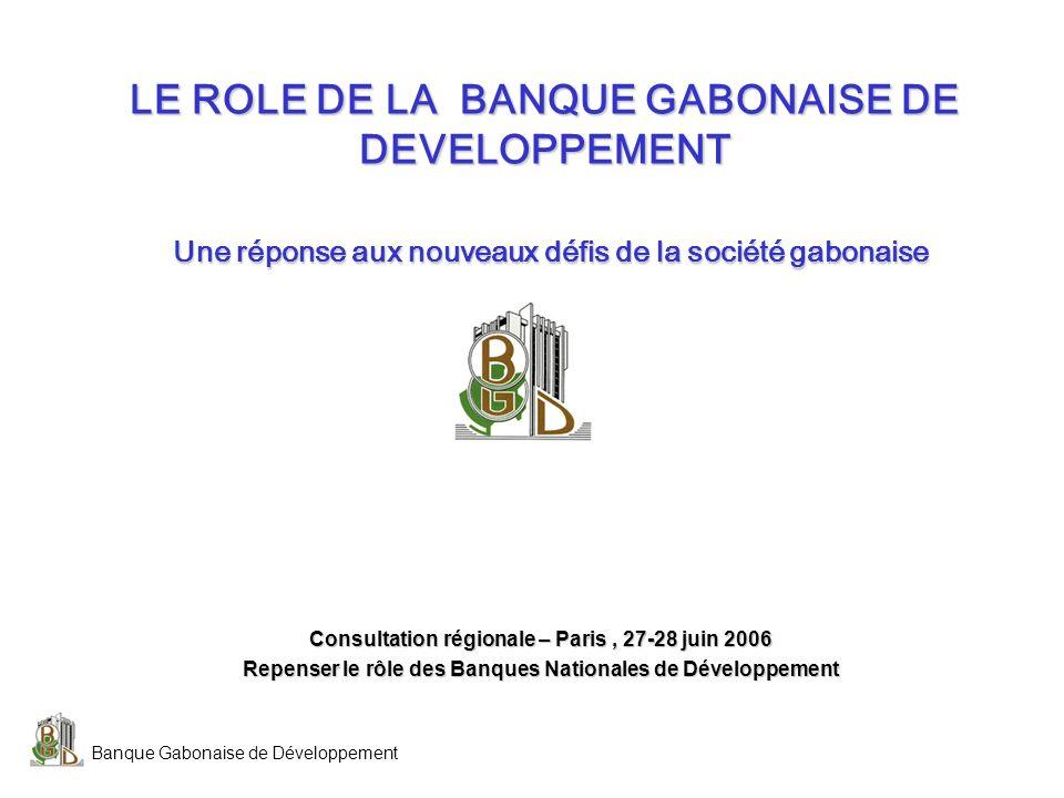LE ROLE DE LA BANQUE GABONAISE DE DEVELOPPEMENT Une réponse aux nouveaux défis de la société gabonaise