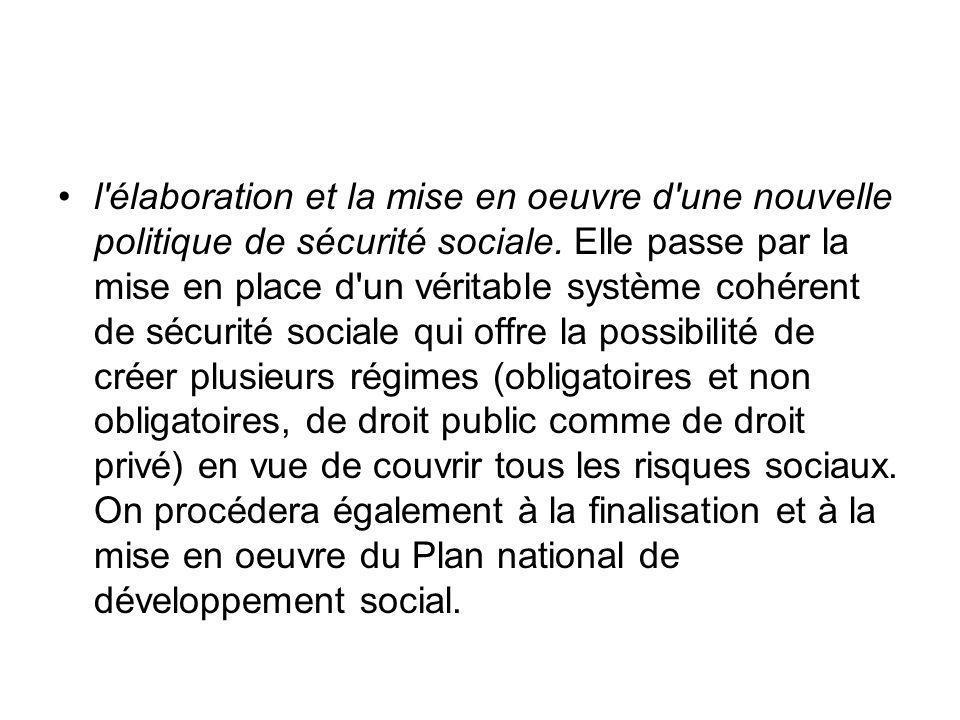 l élaboration et la mise en oeuvre d une nouvelle politique de sécurité sociale.