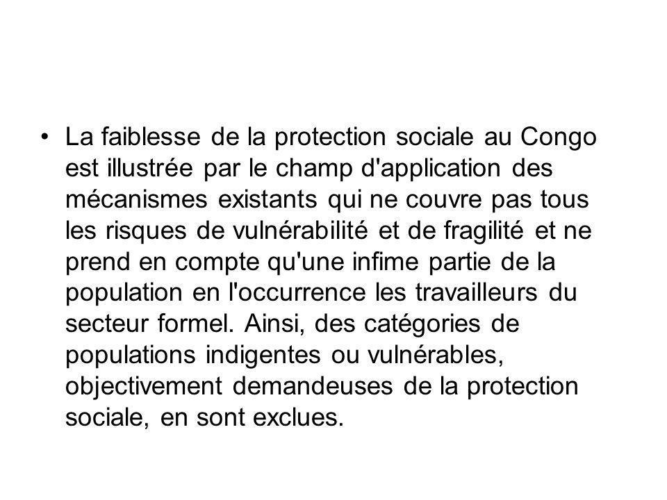 La faiblesse de la protection sociale au Congo est illustrée par le champ d application des mécanismes existants qui ne couvre pas tous les risques de vulnérabilité et de fragilité et ne prend en compte qu une infime partie de la population en l occurrence les travailleurs du secteur formel.