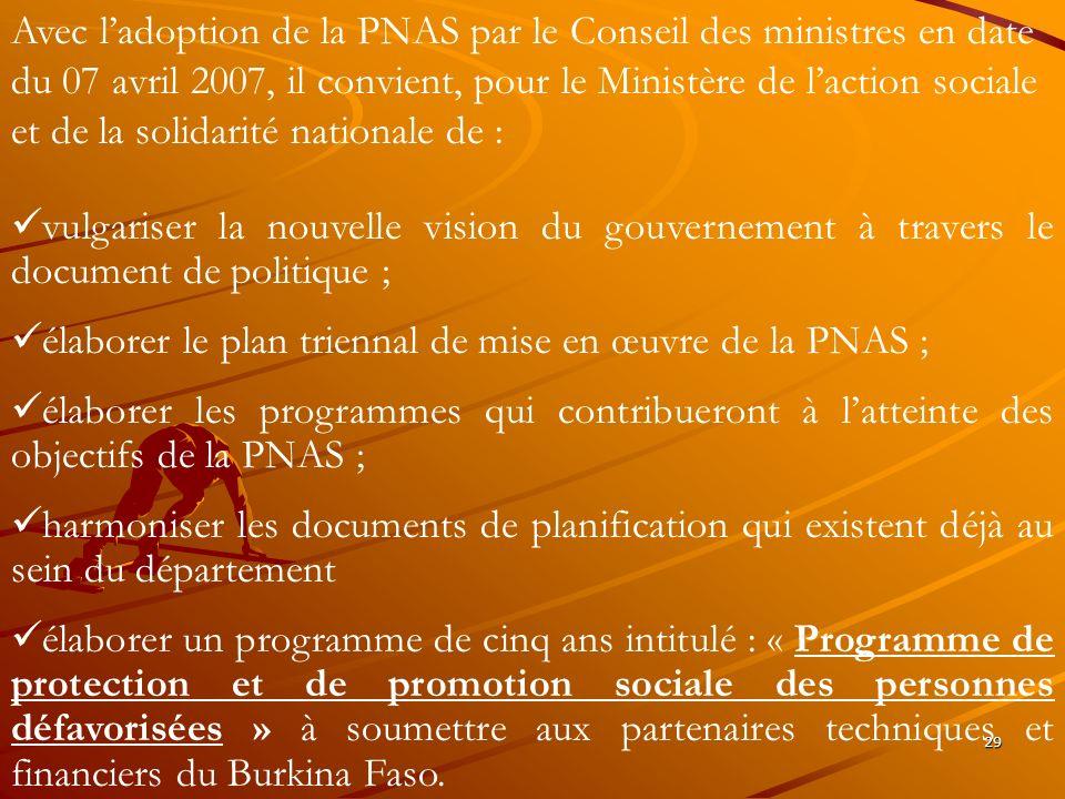 Avec l'adoption de la PNAS par le Conseil des ministres en date du 07 avril 2007, il convient, pour le Ministère de l'action sociale et de la solidarité nationale de :