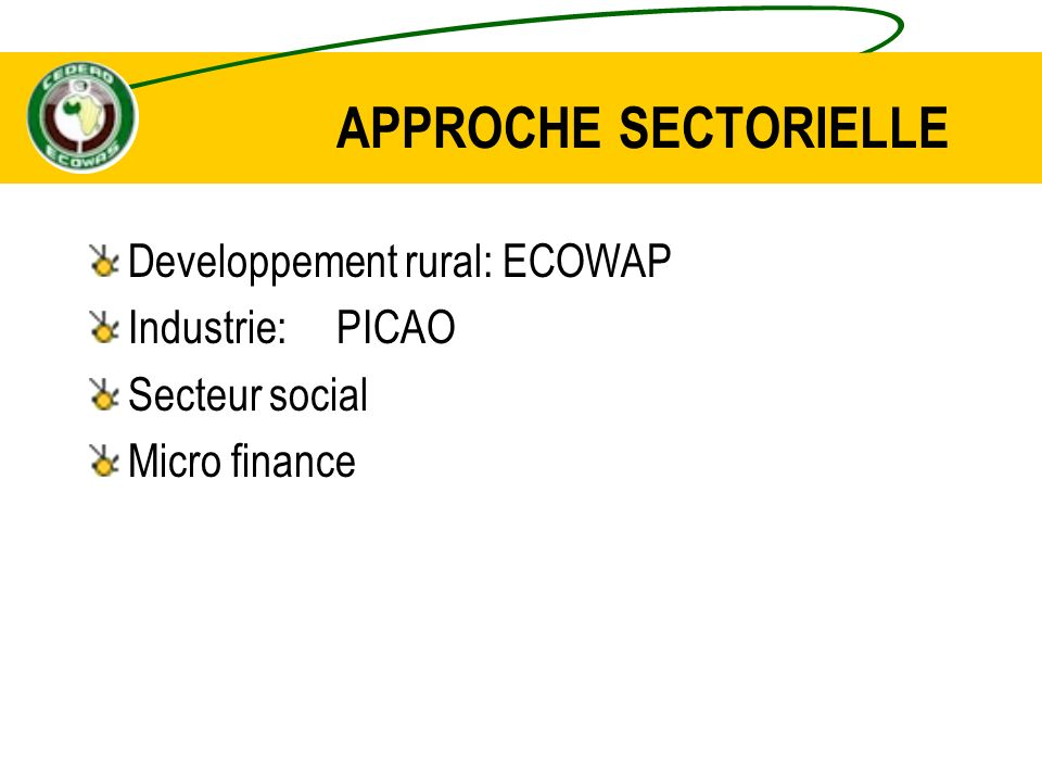 APPROCHE SECTORIELLE Developpement rural: ECOWAP Industrie: PICAO